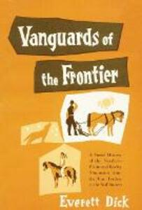 Vanguards of the Frontier: A Social History of the Northern Plains and Rocky Mountains from the Fur Traders to the Sod Busters - Everett Dick - cover
