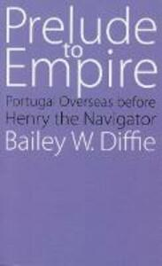 Prelude to Empire: Portugal Overseas before Henry the Navigator - Bailey W. Diffie - cover