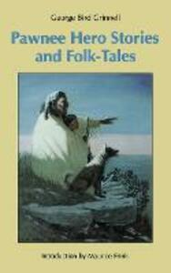 Pawnee Hero Stories and Folk-Tales: with Notes on The Origin, Customs and Characters of the Pawnee People - George Bird Grinnell - cover