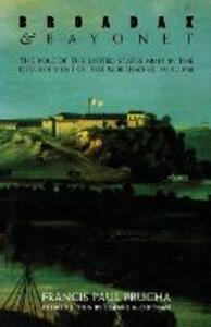 Broadax and Bayonet: The Role of the United States Army in the Development of the Northwest, 1815-1860 - Francis Paul Prucha - cover