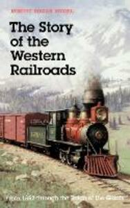 The Story of the Western Railroads: From 1852 Through the Reign of the Giants - Robert Edgar Riegel - cover