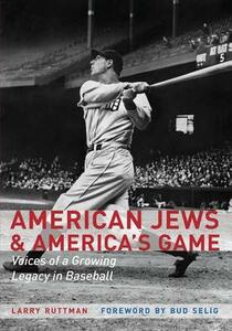 American Jews and America's Game: Voices of a Growing Legacy in Baseball - Larry Ruttman - cover