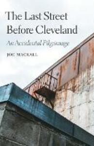 The Last Street Before Cleveland: An Accidental Pilgrimage - Joe Mackall - cover