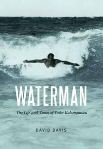 Waterman: The Life and Times of Duke Kahanamoku - David Davis - cover