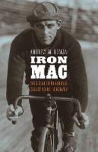 Iron Mac: The Legend of Roughhouse Cyclist Reggie McNamara - Andrew M. Homan - cover