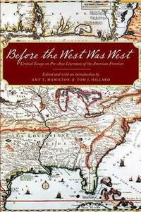 Before the West Was West: Critical Essays on Pre-1800 Literature of the American Frontiers - cover