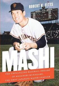Mashi: The Unfulfilled Baseball Dreams of Masanori Murakami, the First Japanese Major Leaguer - Robert K. Fitts - cover