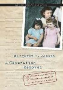 A Generation Removed: The Fostering and Adoption of Indigenous Children in the Postwar World - Margaret D. Jacobs - cover