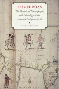 Before Boas: The Genesis of Ethnography and Ethnology in the German Enlightenment - Han F. Vermeulen - cover