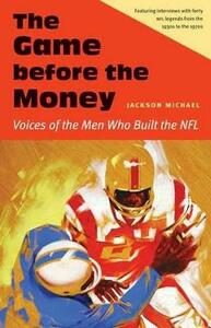 The Game before the Money: Voices of the Men Who Built the NFL - Michael Jackson - cover