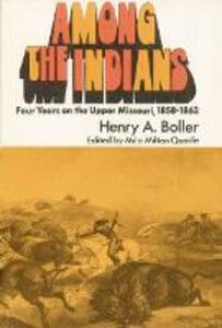 Among the Indians: Four Years on the Upper Missouri, 1858-1862 - Henry A. Boller - cover