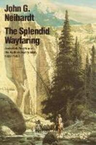 The Splendid Wayfaring: Jedediah Smith and the Ashley-Henry Men, 1822-1831 - John G. Neihardt - cover