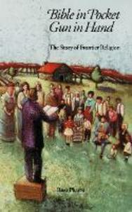 Bible in Pocket, Gun in Hand: The Story of Frontier Religion - Ross Phares - cover