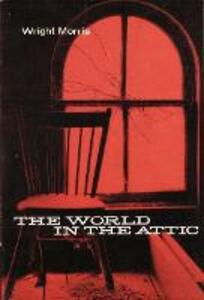 The World in the Attic - Wright Morris - cover