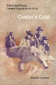 Custer's Gold: The United States Cavalry Expedition of 1874 - Donald Jackson - cover