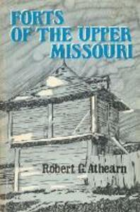 Forts of the Upper Missouri - Robert G. Athearn - cover