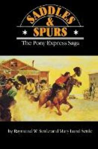 Saddles and Spurs: The Pony Express Saga - Raymond W. Settle,Mary Lund Settle - cover