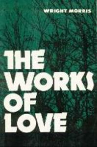 The Works of Love - Wright Morris - cover