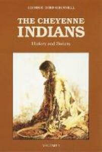 The Cheyenne Indians, Volume 1: History and Society - George Bird Grinnell - cover