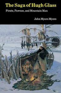 The Saga of Hugh Glass: Pirate, Pawnee, and Mountain Man - John Myers - cover