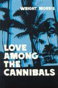Love Among the Cannibals - Wright Morris - cover
