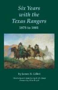 Six Years with the Texas Rangers, 1875 to 1881 - James B. Gillett - cover
