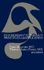 Psychoanalytic Therapy: Principles and Application - Franz Alexander,Thomas Morton French - cover