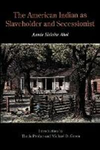 The American Indian as Slaveholder and Secessionist - Annie Heloise Abel - cover