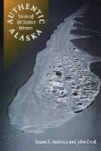 Authentic Alaska: Voices of Its Native Writers - Susan B. Andrews,John Creed - cover