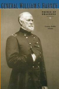 General William S. Harney: Prince of Dragoons - George Rollie Adams - cover