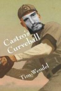 Castro's Curveball - Tim Wendel - cover