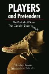 Players and Pretenders: The Basketball Team That Couldn't Shoot Straight - Charley Rosen - cover
