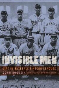 Invisible Men: Life in Baseball's Negro Leagues - Donn Rogosin - cover