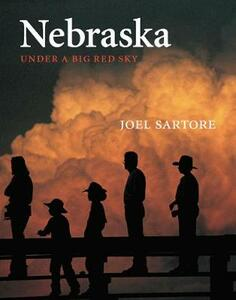Nebraska: Under a Big Red Sky - Joel Sartore - cover