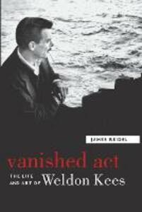 Vanished Act: The Life and Art of Weldon Kees - James Reidel - cover