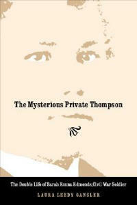 The Mysterious Private Thompson: The Double Life of Sarah Emma Edmonds, Civil War Soldier - Laura Leedy Gansler - cover