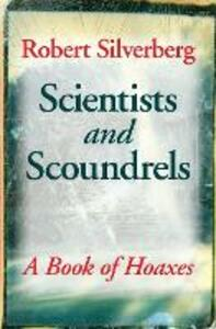 Scientists and Scoundrels: A Book of Hoaxes - Robert Silverberg - cover