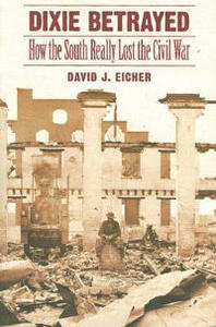 Dixie Betrayed: How the South Really Lost the Civil War - David J. Eicher - cover