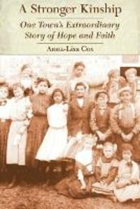 A Stronger Kinship: One Town's Extraordinary Story of Hope and Faith - Anna-Lisa Cox - cover