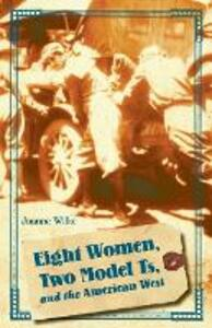 Eight Women, Two Model Ts, and the American West - Joanne Wilke - cover
