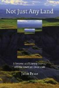 Not Just Any Land: A Personal and Literary Journey into the American Grasslands - John Price - cover