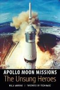 Apollo Moon Missions: The Unsung Heroes - Billy W. Watkins - cover