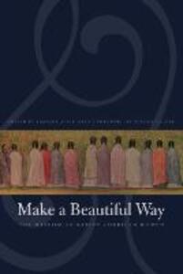 Make a Beautiful Way: The Wisdom of Native American Women - cover