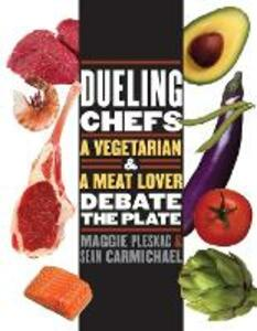 Dueling Chefs: A Vegetarian and a Meat Lover Debate the Plate - Maggie Pleskac,Sean Carmichael - cover