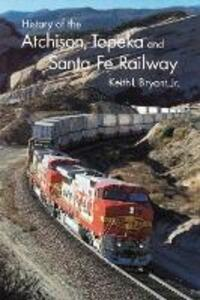 History of the Atchison, Topeka, and Santa Fe Railway - Keith L. Bryant - cover