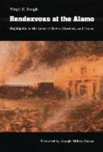 Rendezvous at the Alamo: Highlights in the Lives of Bowie, Crockett, and Travis - Virgil E. Baugh - cover