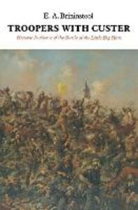 Troopers with Custer: Historic Incidents of the Battle of the Little Big Horn - E. A. Brininstool - cover