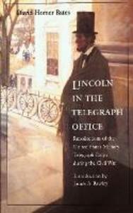 Lincoln in the Telegraph Office: Recollections of the United States Military Telegraph Corps during the Civil War - David Homer Bates - cover