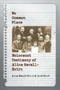 No Common Place: The Holocaust Testimony of Alina Bacall-Zwirn - Alina Bacall-Zwirn,Jared Stark - cover