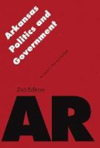 Arkansas Politics and Government - Diane D. Blair,Jay Barth - cover